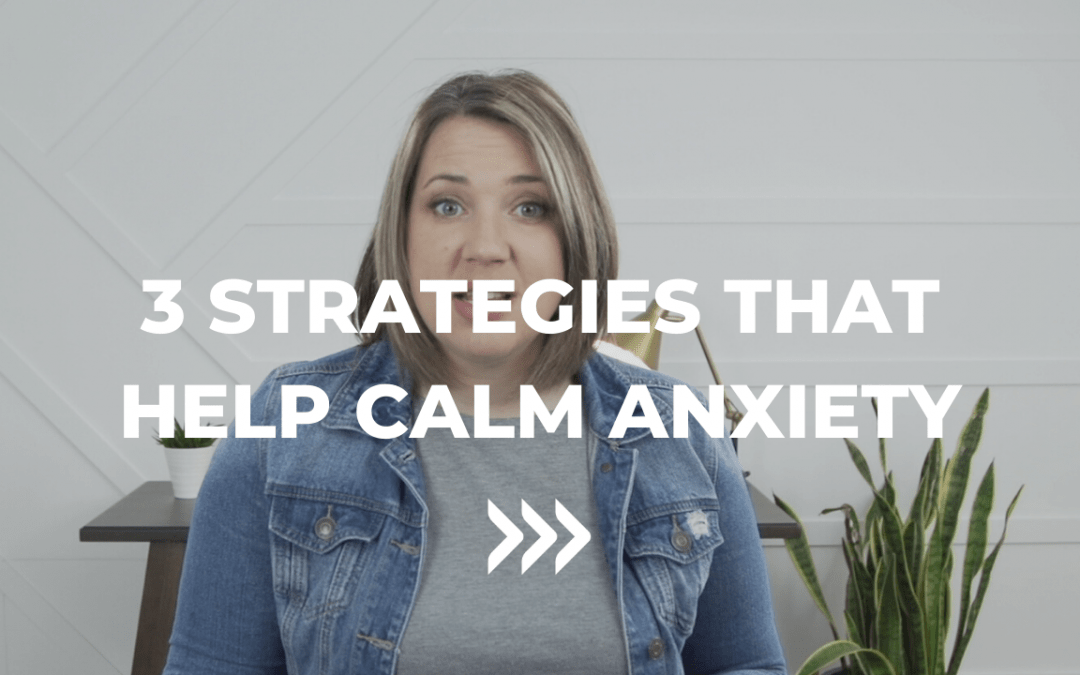 3 strategies to Calm Anxiety