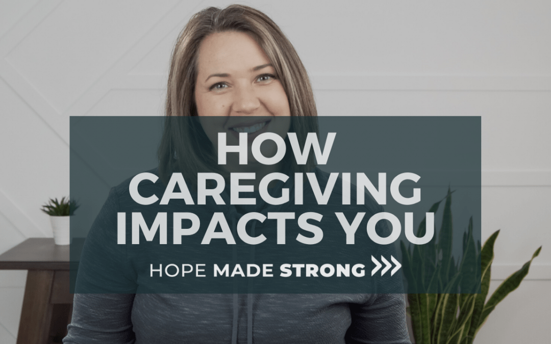 5 Ways care giving impacts your life