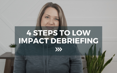 4 Steps to low impact debriefing