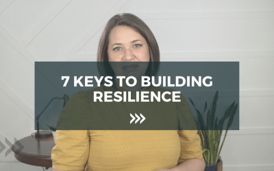 7 Keys to building resilience
