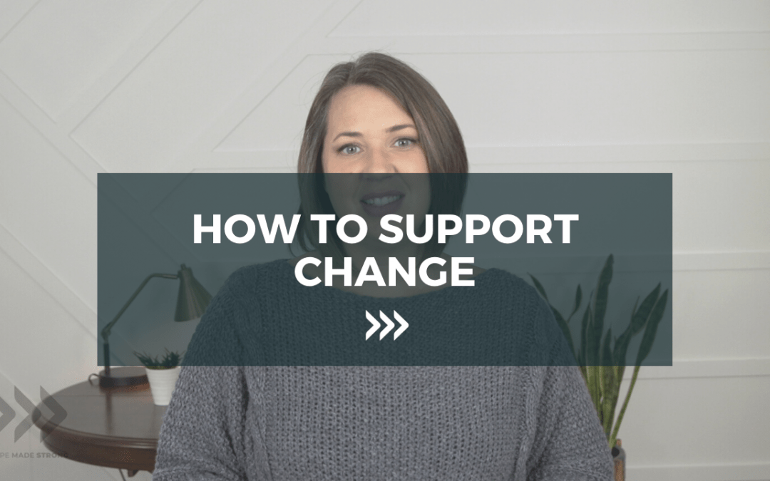 How to support Change