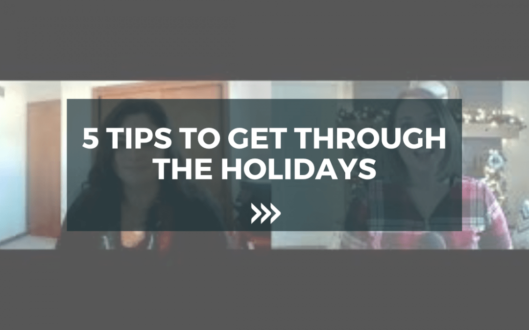 5 Tips to get through the holidays