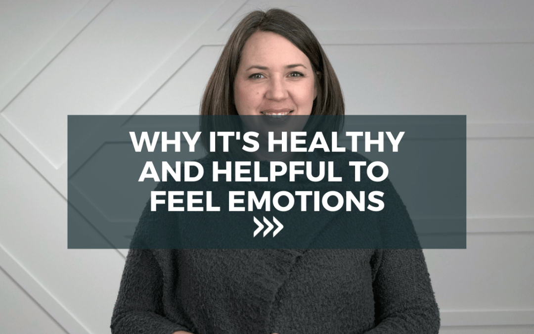 Why it's healthy and helpful to feel emotions