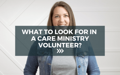 What to look for in a care ministry volunteer