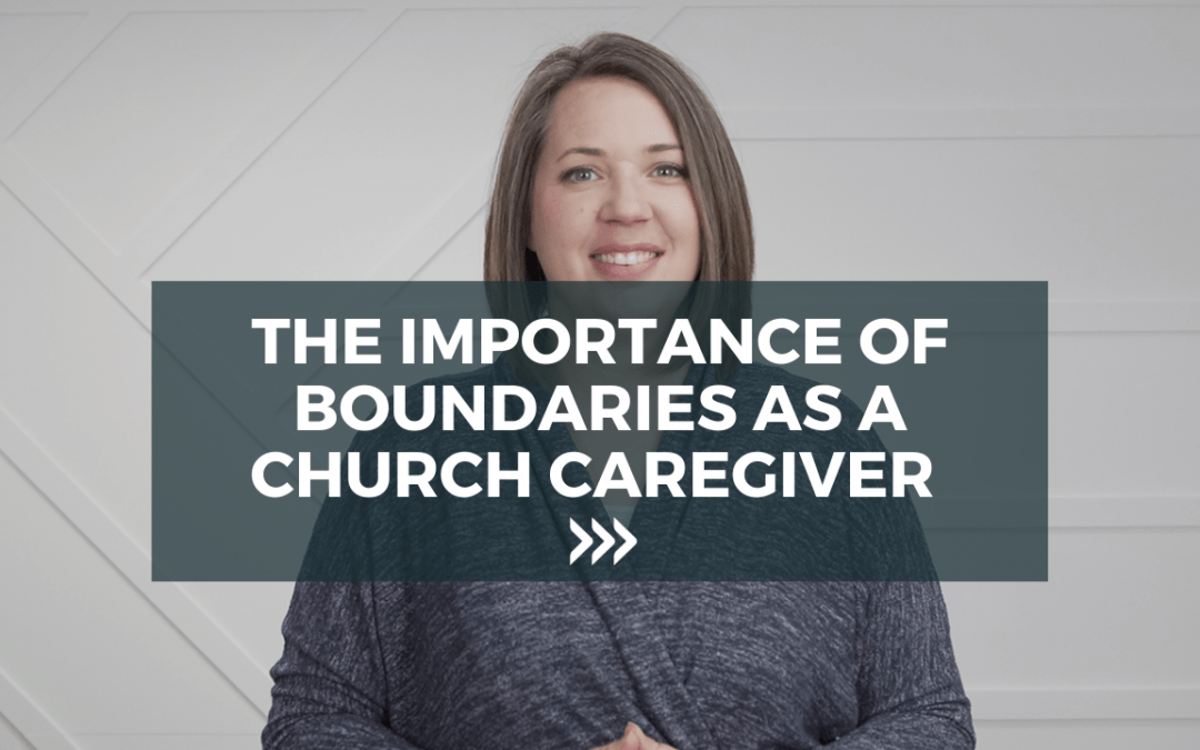 The Importance of Boundaries as a Church Caregiver