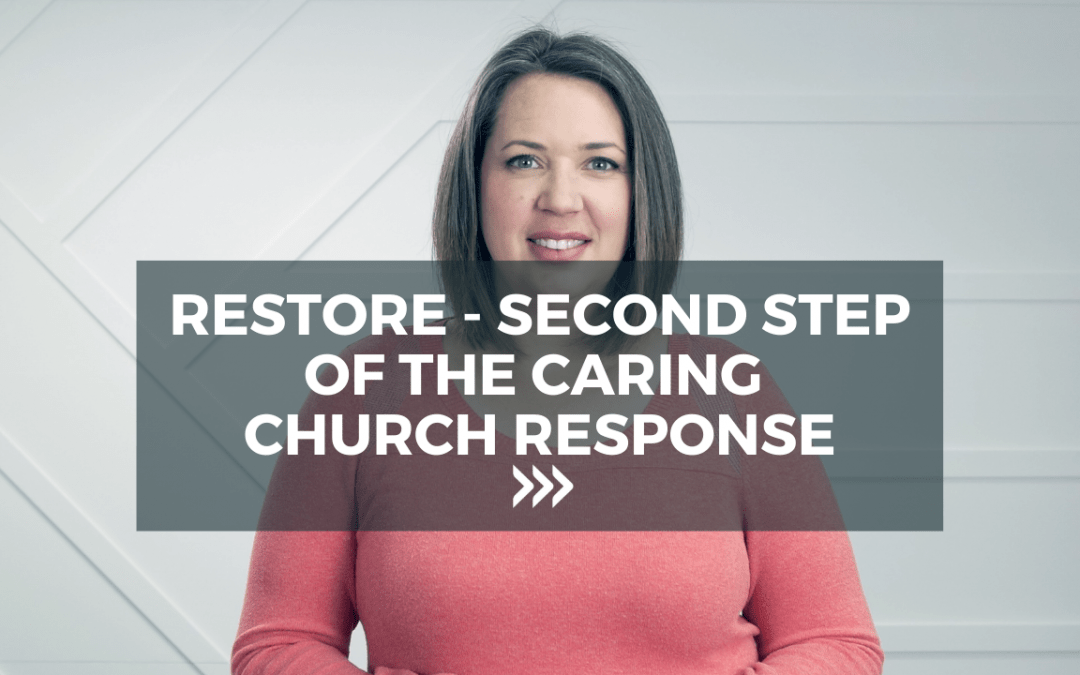 Restore – The Second Step of the Caring Church Response