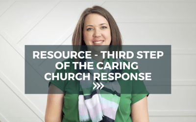 Resource – Third Step of The Caring Church Response