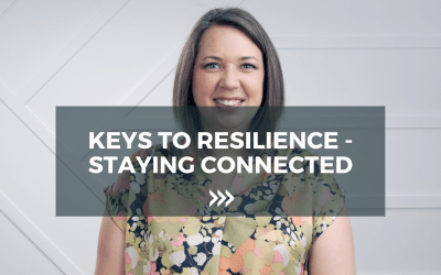 Keys to Resilience – Staying Connected