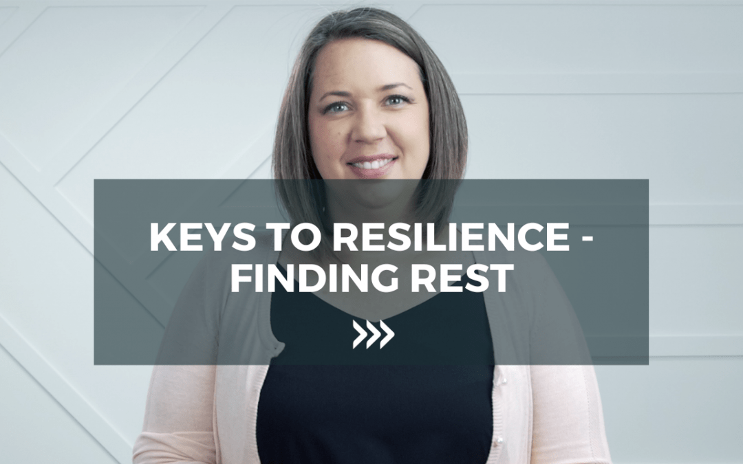 Keys to Resilience – Finding Rest