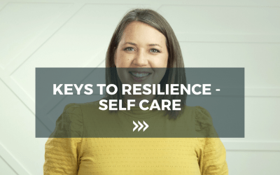 Keys to Resilience – Self Care