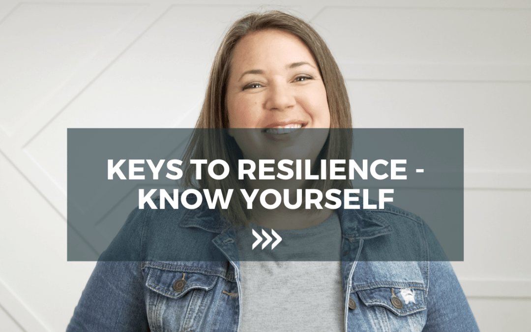 Keys to Resilience – Know Yourself